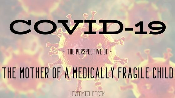 COVID-19: The Perspective of the Mother of a Medically Fragile Child
